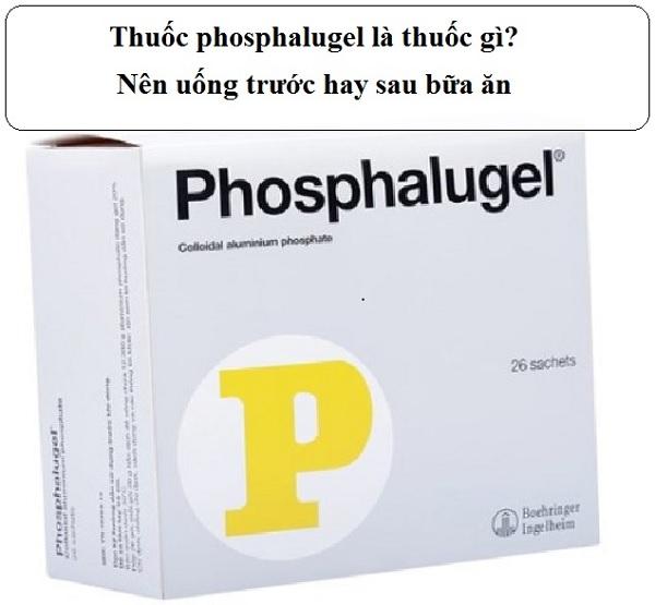 Thuốc phosphalugel uống trước hay sau ăn