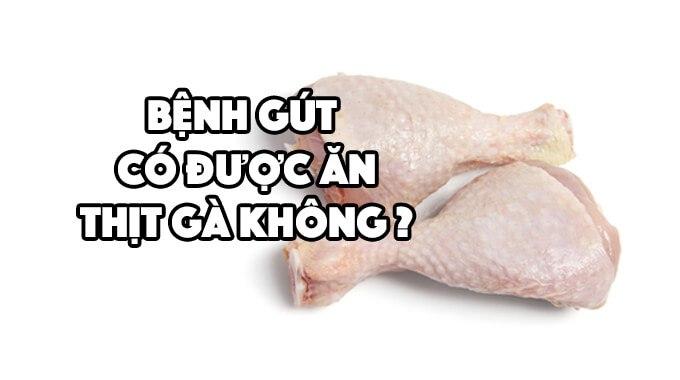 Bệnh gút có ăn được thịt gà không